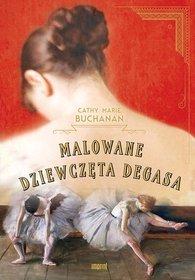 """""""Malowane dziewczęta Degasa"""" – Cathy Marie Buchanan"""