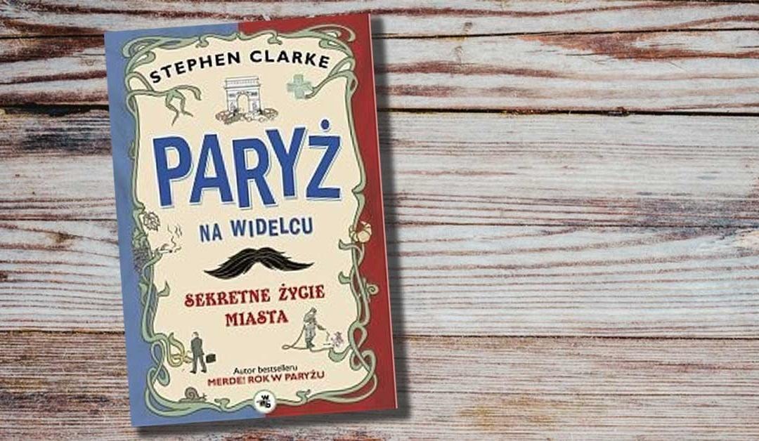 """""""Paryż na widelcu"""" Stephen Clarke"""