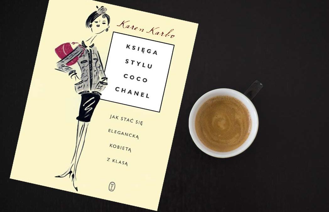 """""""Księga stylu Coco Chanel. Jak stać się elegancką kobietą z klasą"""" Karen Karbo"""