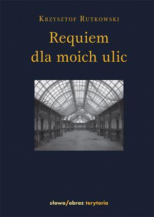 """""""Requiem dla moich ulic"""" Krzysztof Rutkowski"""