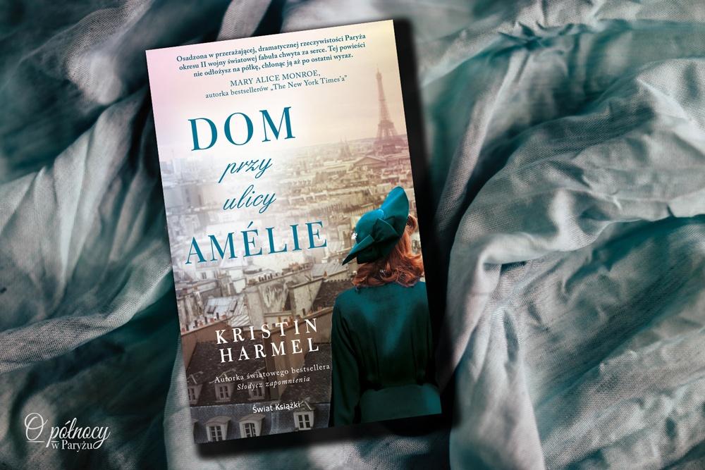 """""""Dom przy ulicy Amélie"""" Kristin Harmel"""
